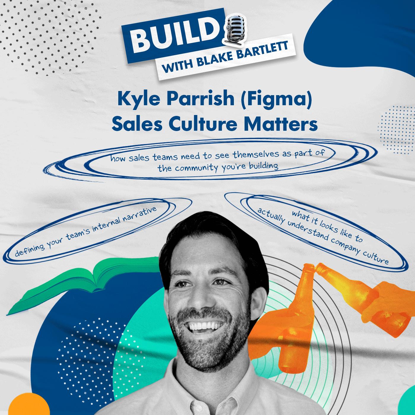 Kyle Parrish (Figma): Sales Culture Matters