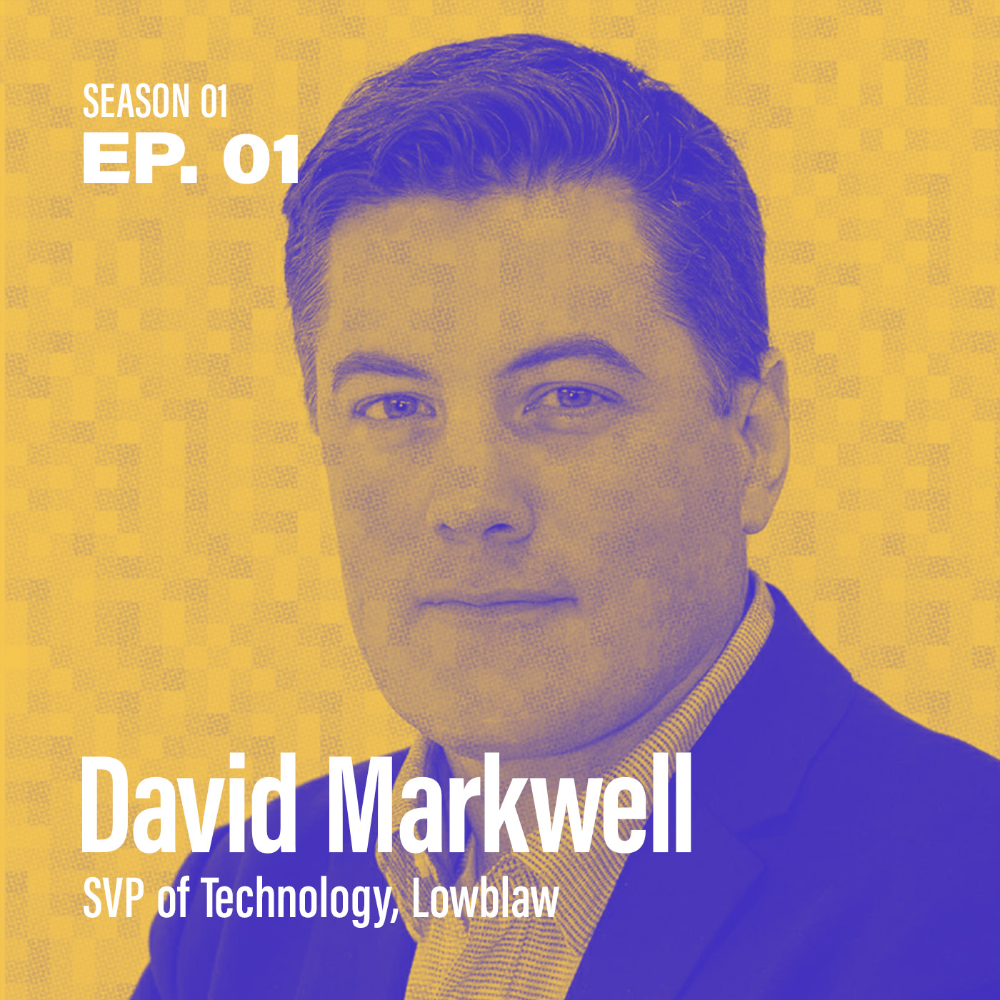 """Season 1, Episode 1: """"How can I enable my organization?"""" with David Markwell, SVP of Technology @ Loblaw"""