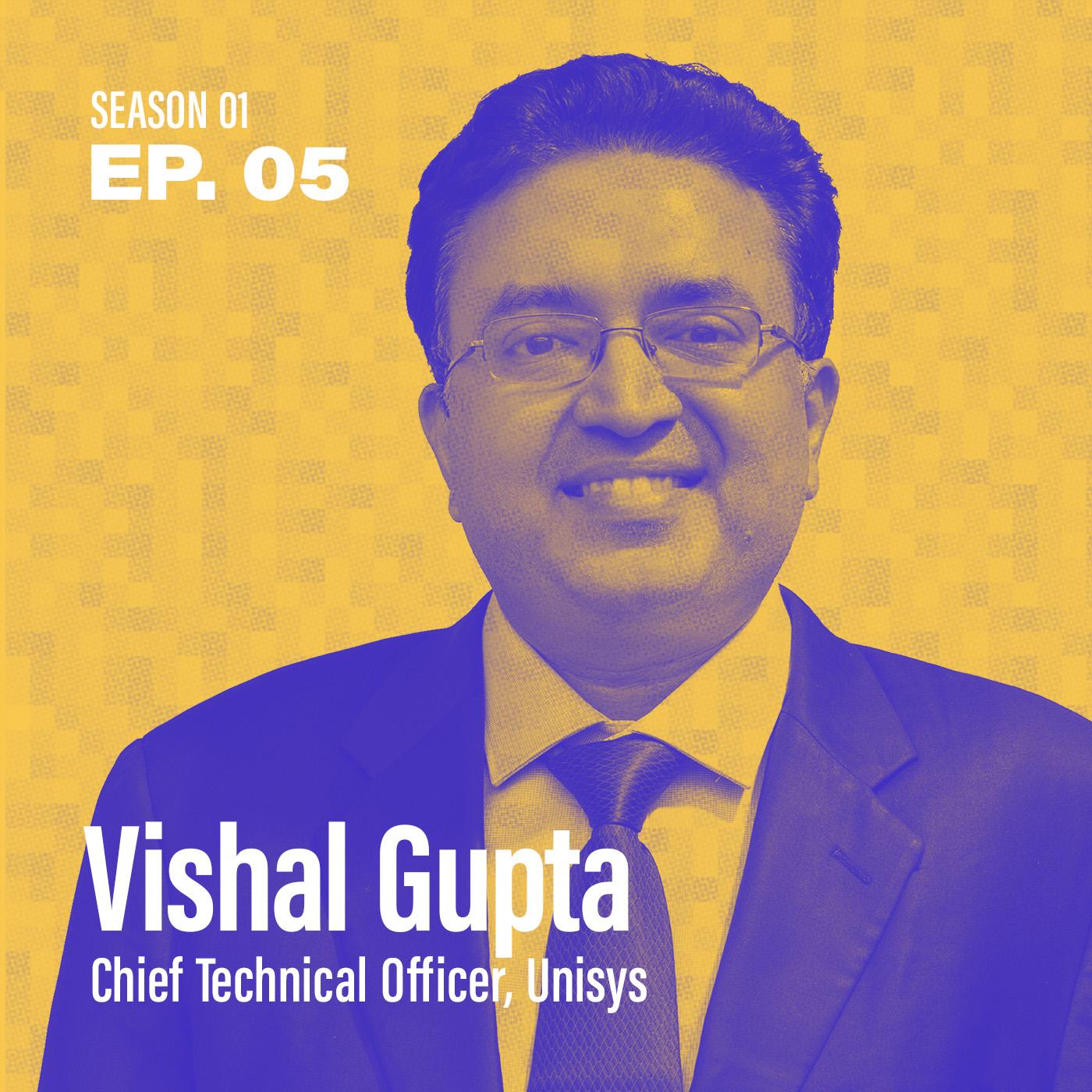 "Season 1, Episode 5: ""Is AI a dirty word?"" with Vishal Gupta, CTO @ Unisys"