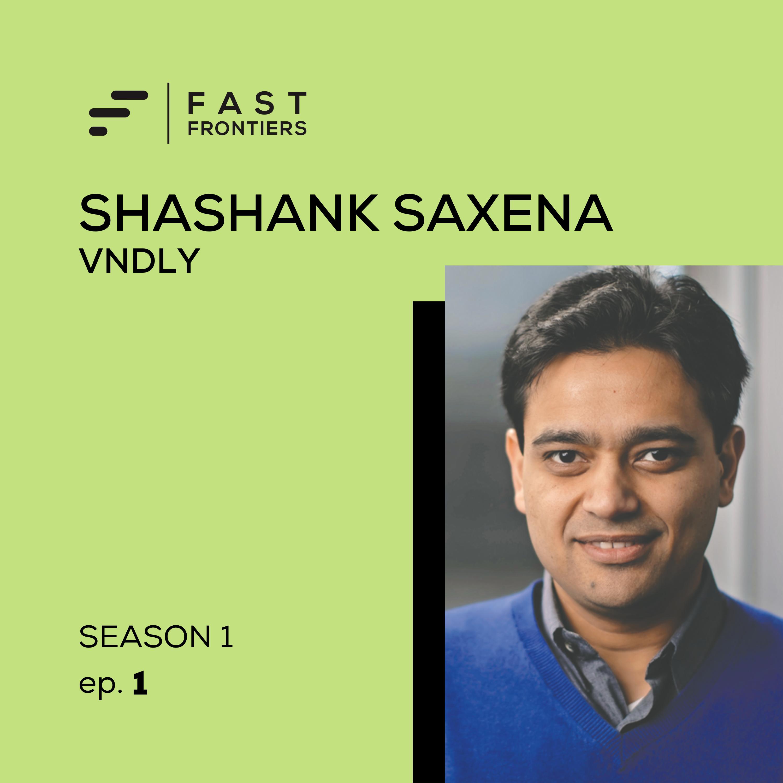 S1 Ep 1. Shashank Saxena: VNDLY