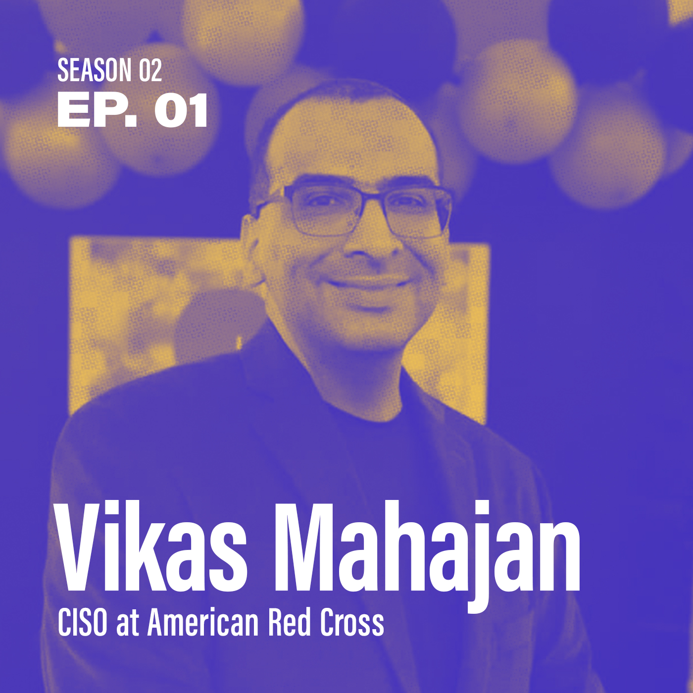 "Season 2, Episode 1: ""Can security & flexibility co-exist?"" with Vikas Mahajan, CISO at the American Red Cross"