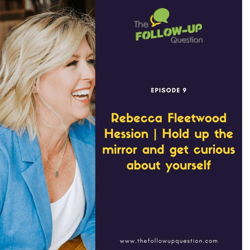 """""""The Follow-Up Question"""" Podcast Featuring Rebecca Fleetwood Hession"""